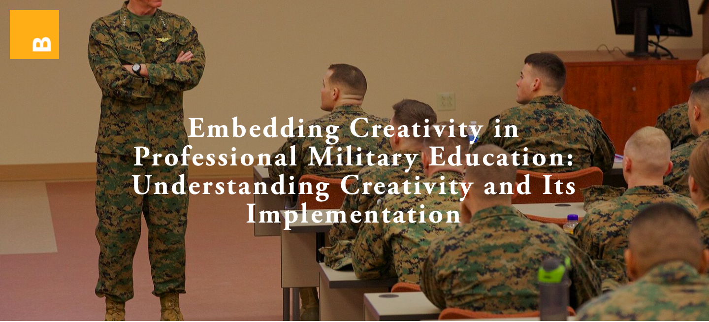 Embedding Creativity in Professional Military Education: Understanding Creativity and Its Implementation